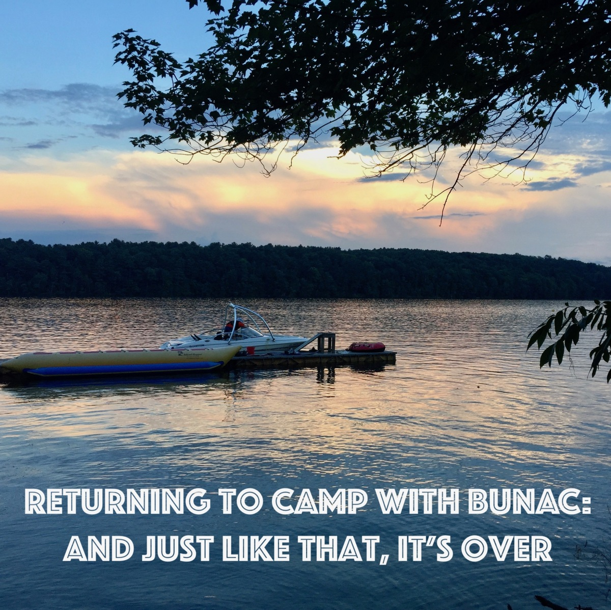 Returning to Camp with BUNAC: And Just Like That, It's Over